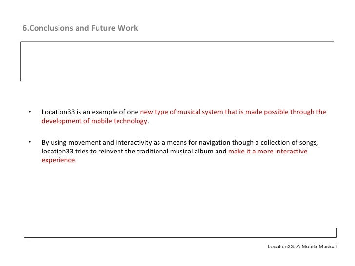 6.Conclusions and Future Work <ul><li>Location33 is an example of one  new type of musical system that is made possible th...