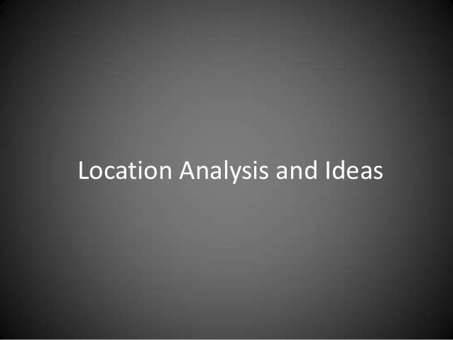 Location Analysis and Ideas