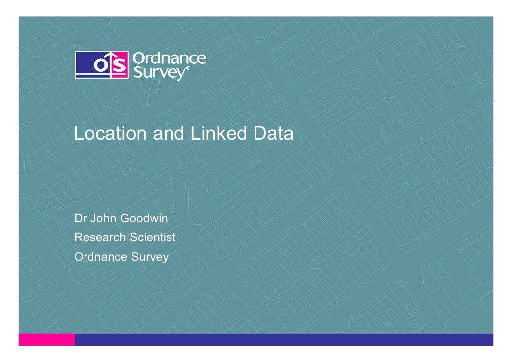Location and Linked Data    Dr John Goodwin Research Scientist Ordnance Survey