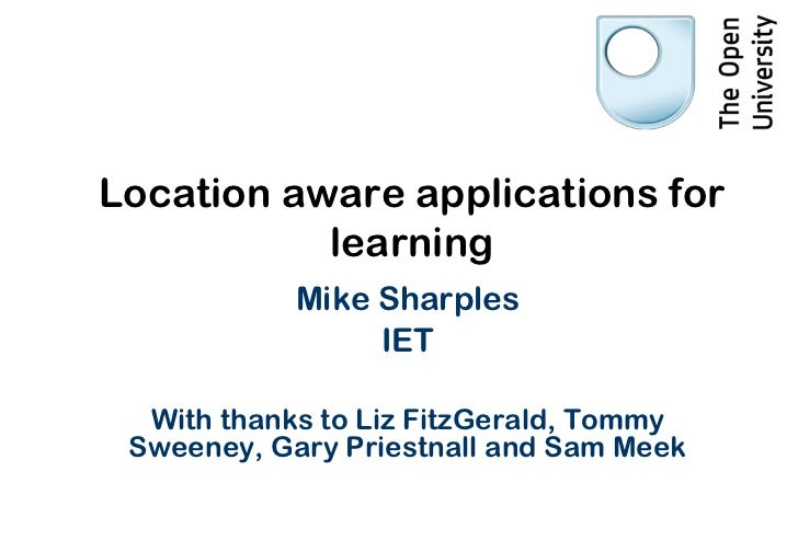 Location aware applications for           learning            Mike Sharples                 IET  With thanks to Liz FitzGe...