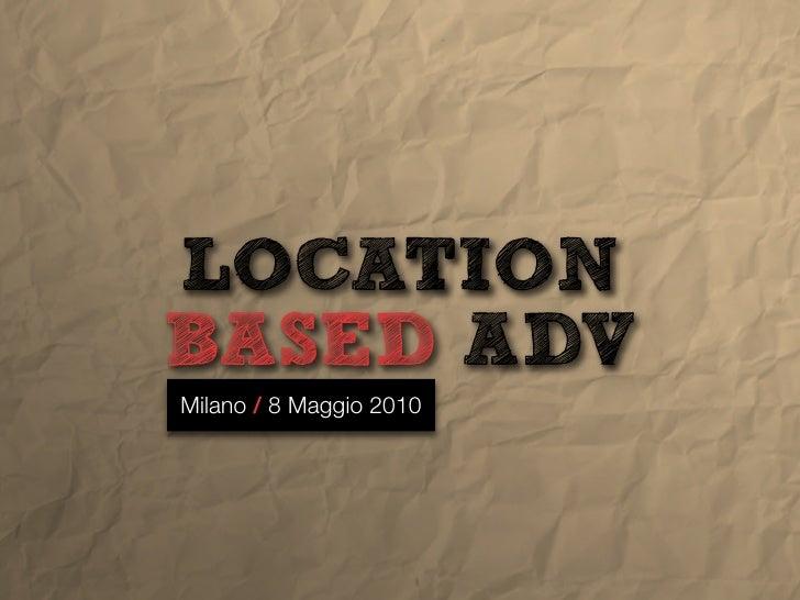 LOCATION BASED ADV Milano / 8 Maggio 2010
