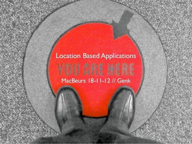 Location Based Applications MacBeurs 18-11-12 // Genk