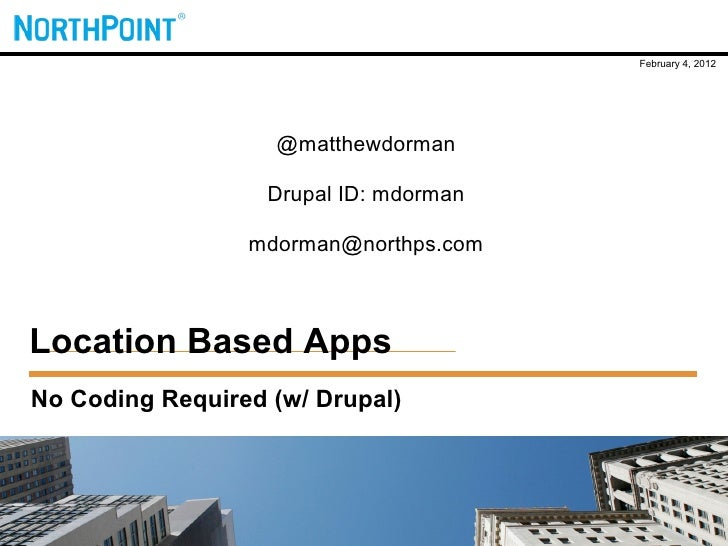 February 4, 2012                   @matthewdorman                   Drupal ID: mdorman                 mdorman@northps.com...
