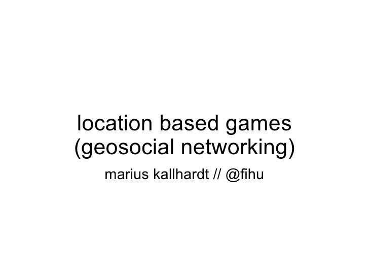 location based games (geosocial networking) marius kallhardt // @fihu