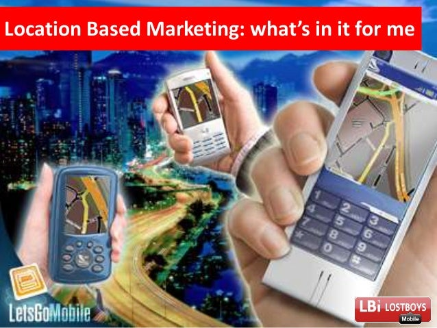 LBi 1 Location Based Marketing: what's in it for me