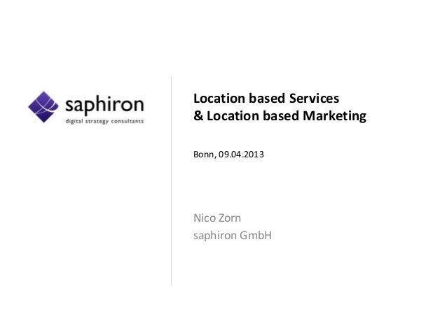 Location based Services & Location based Marketing Bonn, 09.04.2013 Nico Zorn saphiron GmbH