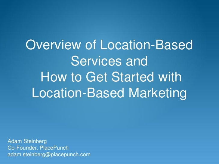 Overview of Location-Based             Services and        How to Get Started with       Location-Based MarketingAdam Stei...