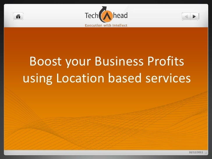Boost your Business Profits using Location based services<br />10/13/2011<br />