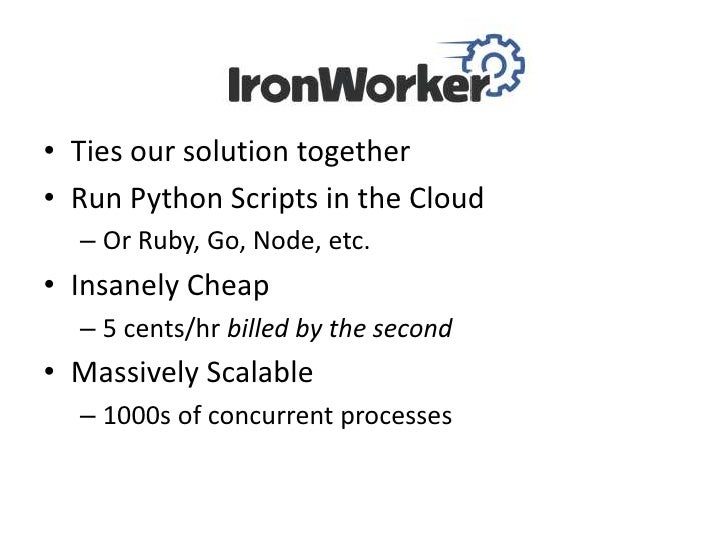 • Ties our solution together• Run Python Scripts in the Cloud  – Or Ruby, Go, Node, etc.• Insanely Cheap  – 5 cents/hr bil...