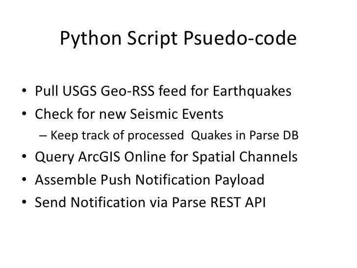Python Script Psuedo-code• Pull USGS Geo-RSS feed for Earthquakes• Check for new Seismic Events  – Keep track of processed...