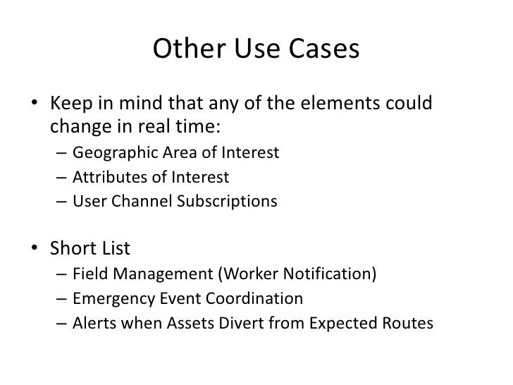 Other Use Cases• Keep in mind that any of the elements could  change in real time:   – Geographic Area of Interest   – Att...