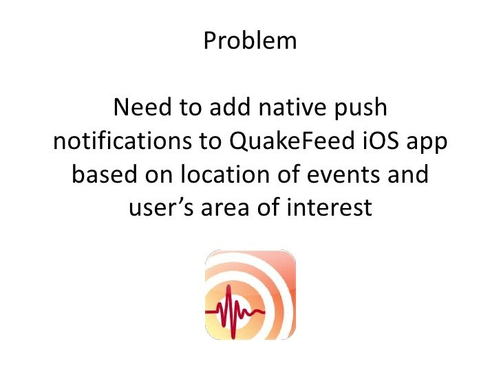 Problem      Need to add native pushnotifications to QuakeFeed iOS app based on location of events and       user's area o...