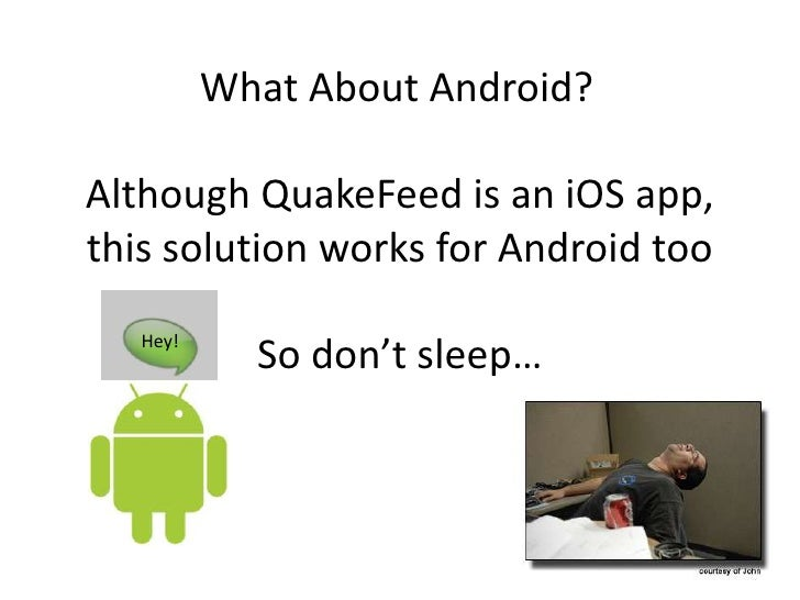 What About Android?Although QuakeFeed is an iOS app,this solution works for Android too   Hey!            So don't sleep…