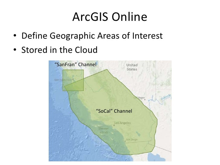 """ArcGIS Online• Define Geographic Areas of Interest• Stored in the Cloud          """"SanFran"""" Channel                        ..."""