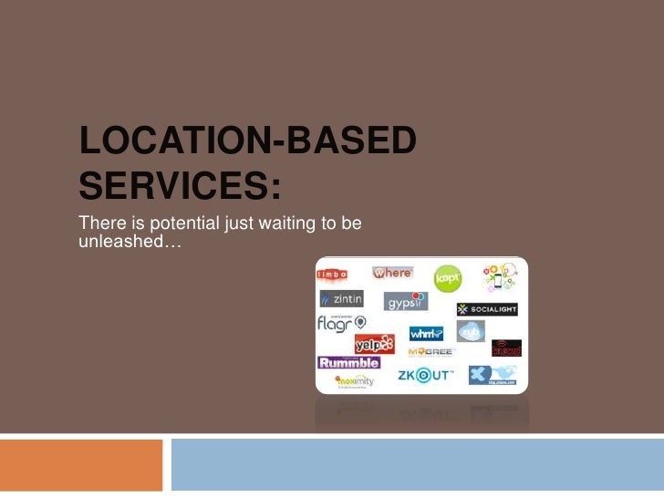 Location-Based Services: <br />There is potential just waiting to be unleashed… <br />
