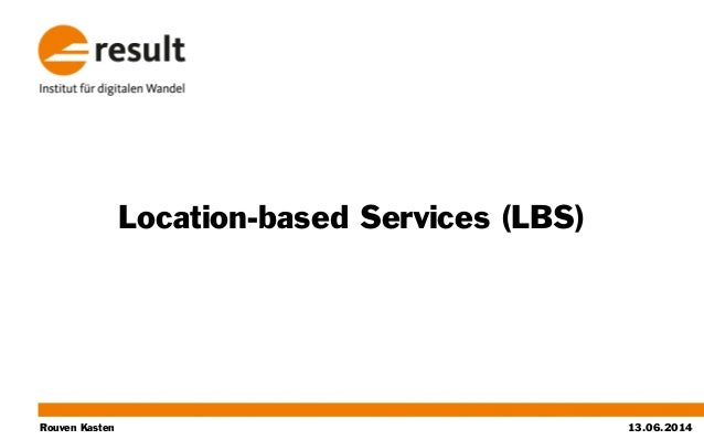 Rouven Kasten Location-based Services (LBS) 13.06.2014