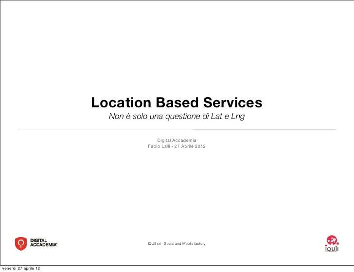 Location Based Services                         Non è solo una questione di Lat e Lng                                     ...