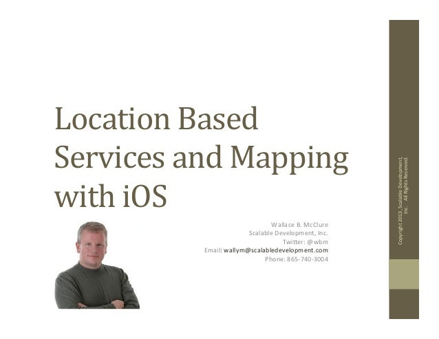 Location Based Services and Mapping with iOS Wallace B. McClure Scalable Development, Inc. Twi;e...