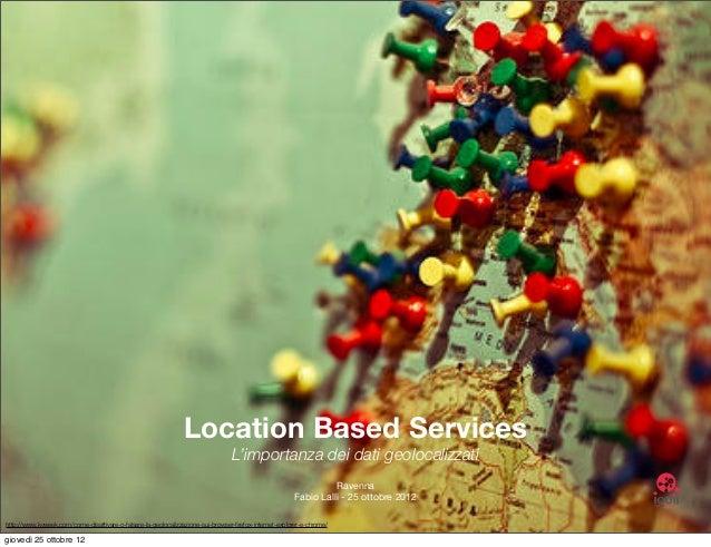 Location Based Services                                                                                 L'importanza dei d...