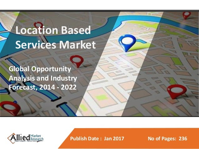 Publish Date : Jan 2017 No of Pages: 236 e Patient ng Market nity Analysis and ast, 2014 - 2022 Location Based Services Ma...