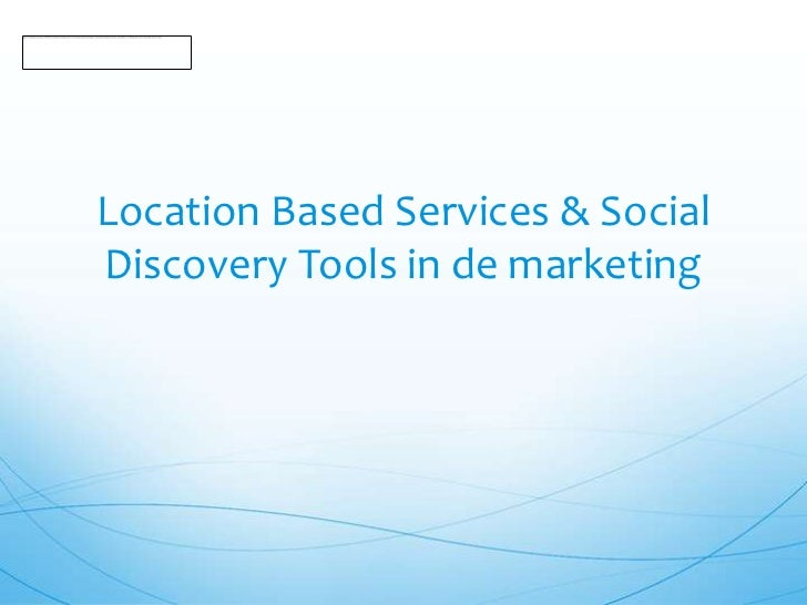 LocationBased Services & Social Discovery Tools in de marketing<br />