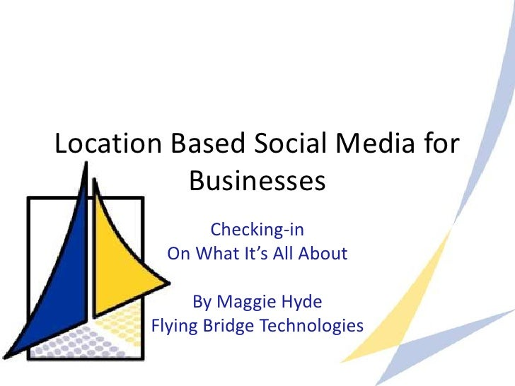 Location Based Social Media for Businesses<br />Checking-in<br />On What It's All About<br />By Maggie Hyde<br />Flying Br...