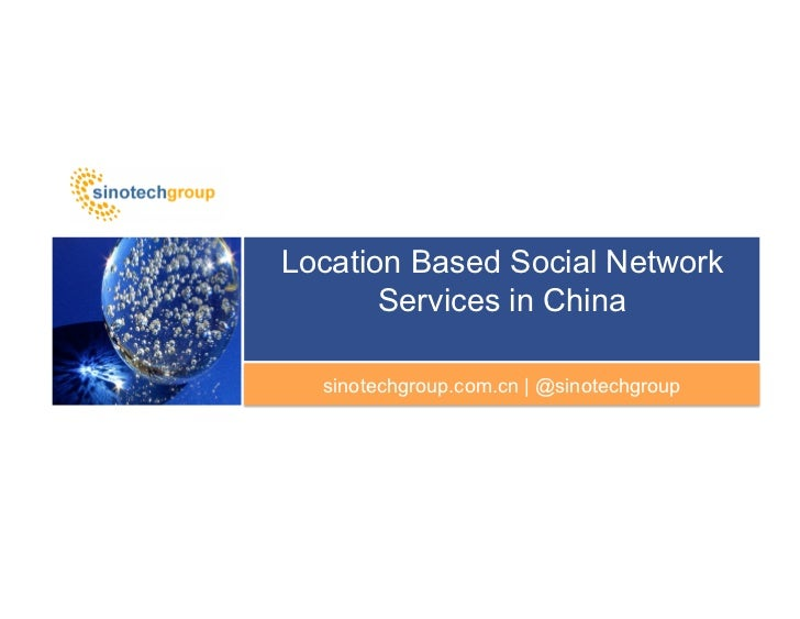 Location Based Social Network        Services in China    sinotechgroup.com.cn | @sinotechgroup