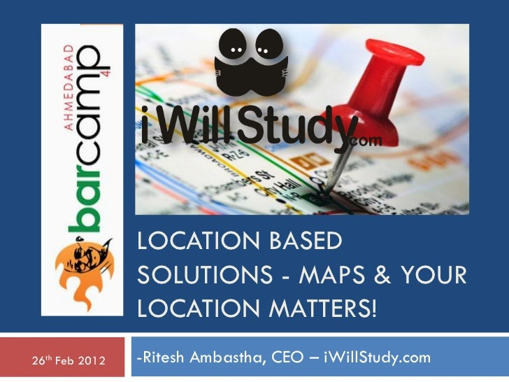 LOCATION BASED                SOLUTIONS - MAPS & YOUR                LOCATION MATTERS!26th Feb 2012   -Ritesh Ambastha, CE...