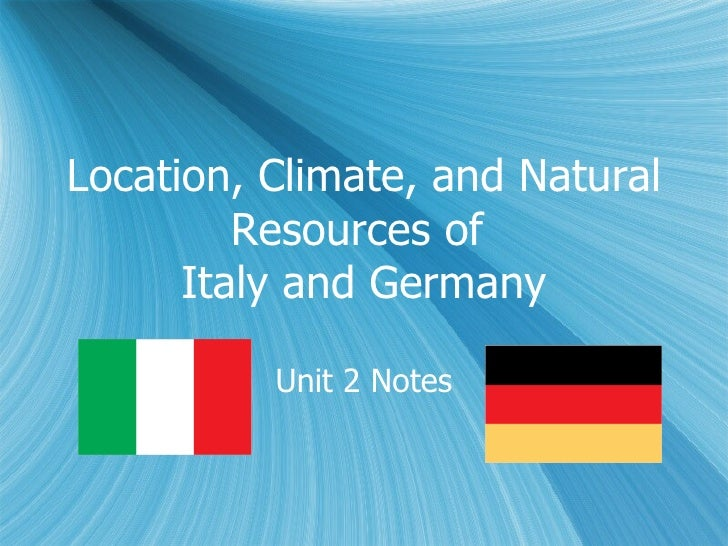 Location, Climate, and Natural Resources of  Italy and Germany Unit 2 Notes