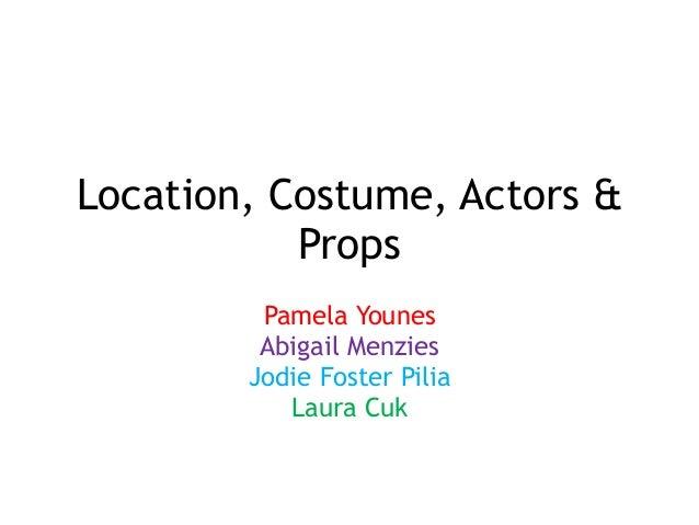 Location, Costume, Actors & Props Pamela Younes Abigail Menzies Jodie Foster Pilia Laura Cuk