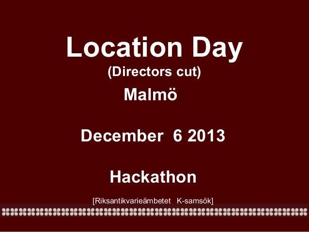Location Day (Directors cut)  Malmö December 6 2013 Hackathon [Riksantikvarieämbetet K-samsök]