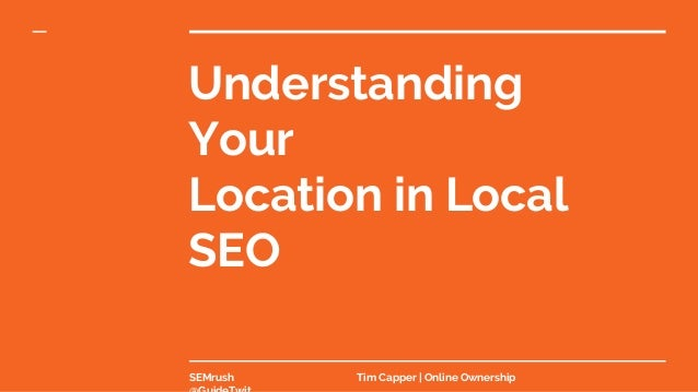 Understanding Your Location in Local SEO SEMrush Tim Capper | Online Ownership