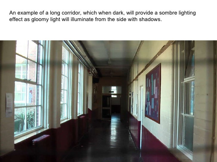 An example of a long corridor, which when dark, will provide a sombre lighting effect as gloomy light will illuminate from...