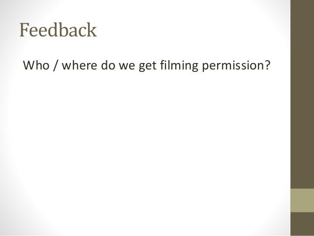 Feedback Who / where do we get filming permission?