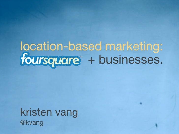 location-based marketing:            + businesses.kristen vang@kvang
