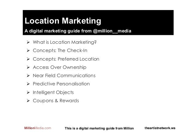 Location MarketingA digital marketing guide from @million__media Ø  What is Location Marketing? Ø  Concepts: The Check-I...