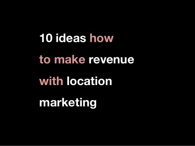 10 ideas how to make revenue with location marketing