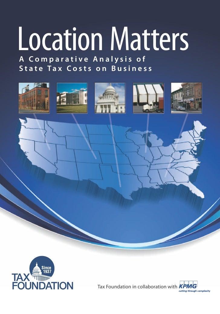 Location MattersA Comparative Analysis ofS t a t e Ta x C o s t s o n B u s i n e s s                          Tax Foundat...