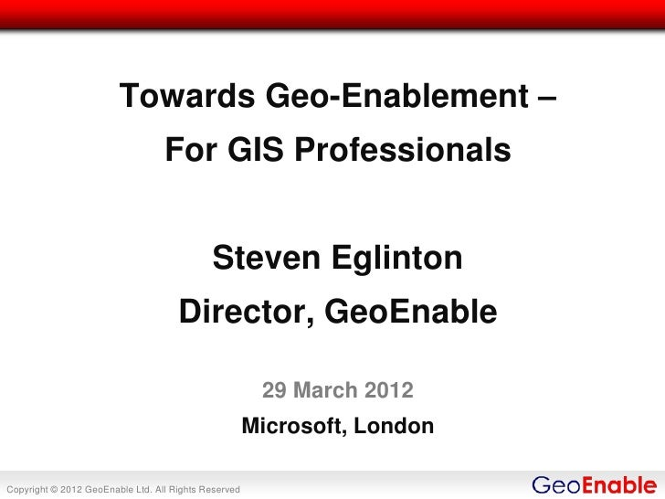 Towards Geo-Enablement –                                  For GIS Professionals                                           ...