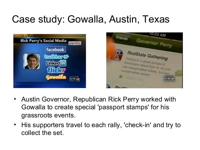 Case study: Gowalla, Austin, Texas • Austin Governor, Republican Rick Perry worked with Gowalla to create special 'passpor...