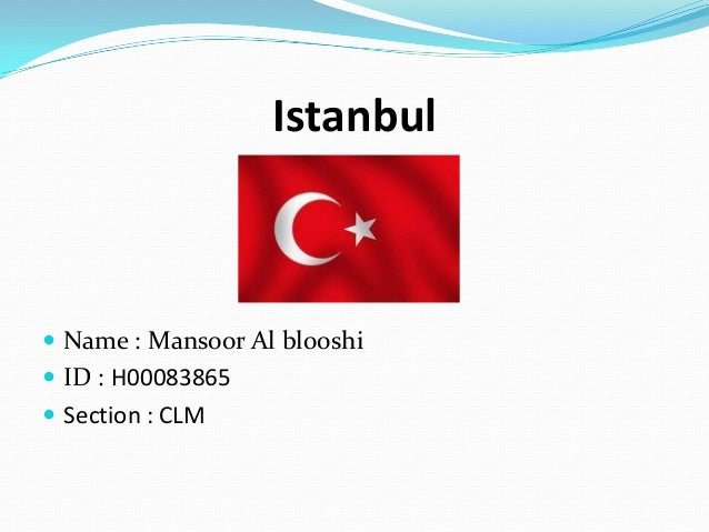 Istanbul Name : Mansoor Al blooshi ID : H00083865 Section : CLM