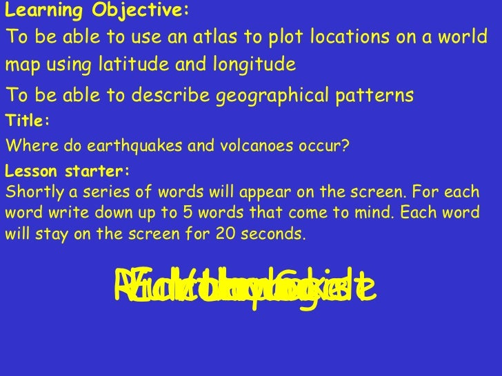 Learning Objective: To be able to use an atlas to plot locations on a world map using latitude and longitude To be able to...