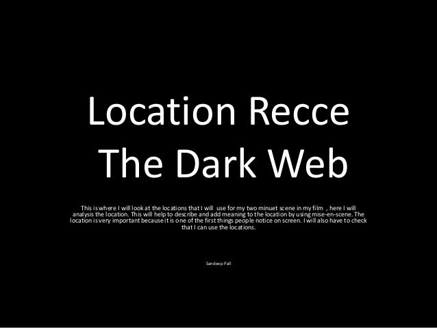 Location Recce The Dark Web This is where I will look at the locations that I will use for my two minuet scene in my film ...