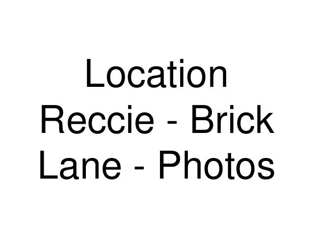 Location Reccie - Brick Lane - Photos