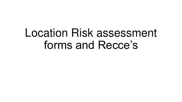 Location Risk assessment forms and Recce's