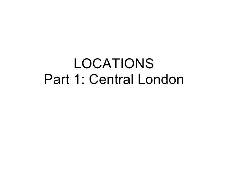 LOCATIONS Part 1: Central London