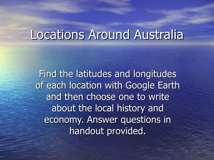 Locations Around Australia Find the latitudes and longitudes of each location with Google Earth and then choose one to wri...