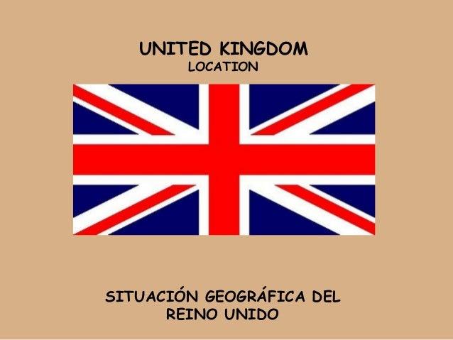 UNITED KINGDOM        LOCATIONSITUACIÓN GEOGRÁFICA DEL      REINO UNIDO