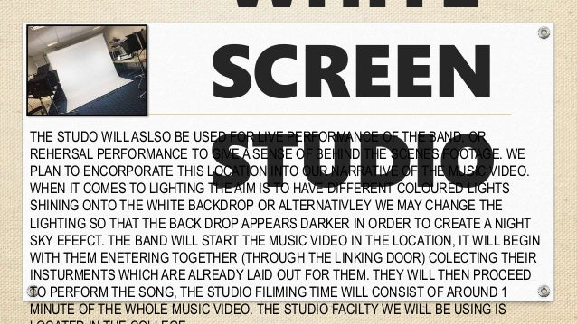 WHITE SCREEN STUDIO THE STUDO WILL ASLSO BE USED FOR LIVE PERFORMANCE OF THE BAND, OR REHERSAL PERFORMANCE TO GIVE A SENSE...
