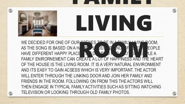 FAMILY LIVING ROOM WE DECIDED FOR ONE OF OUR SCENES TO BE IN A FAMILY LIVING ROOM, AS THE SONG IS BASED ON A HAPPY PLACE/L...